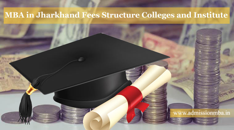 MBA in Jharkhand Fees Structure B-School in Jharkhand Fees 2018