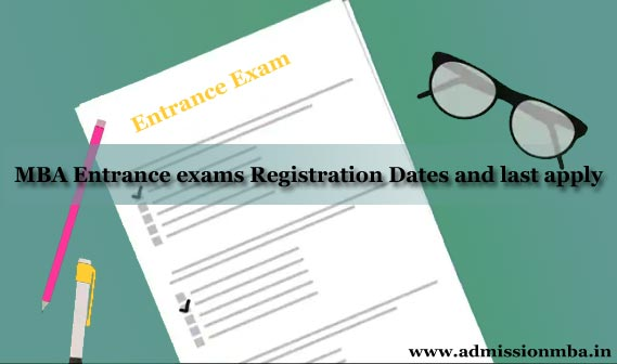MBA Entrance exams Registration Dates and last apply